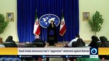 "Saudi Arabia denounces Iran's ""aggressive"" statement against Bahrain"