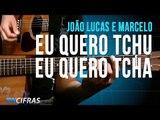 Eu Quero Tchu Eu Quero Tcha - João Lucas e Marcelo (aula de violão)