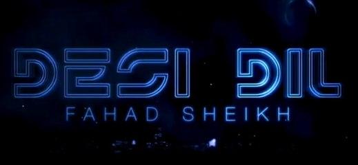 FAHAD SHEIKH - DESI DIL - FAHAD SHEIKH ft AHSAN P. MEHDI