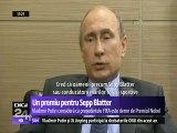 Putin i-ar da premiul Nobel lui Sepp Blatter. Forul pe care îl conduce de 17 ani este măcinat de un uriaş scandal de corupţie, cu un prejudiciu estimat la 150 de milioane de dolari, dar Sepp Blatter este demn de premiul Nobel.