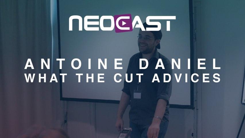 Captation   AntoineDaniel - What The Cut Advice 1 @Neocast 2015