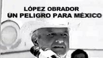 Lopez Obrador Spot Es un peligro para..Los politicos, los corruptos, las mafias del poder...