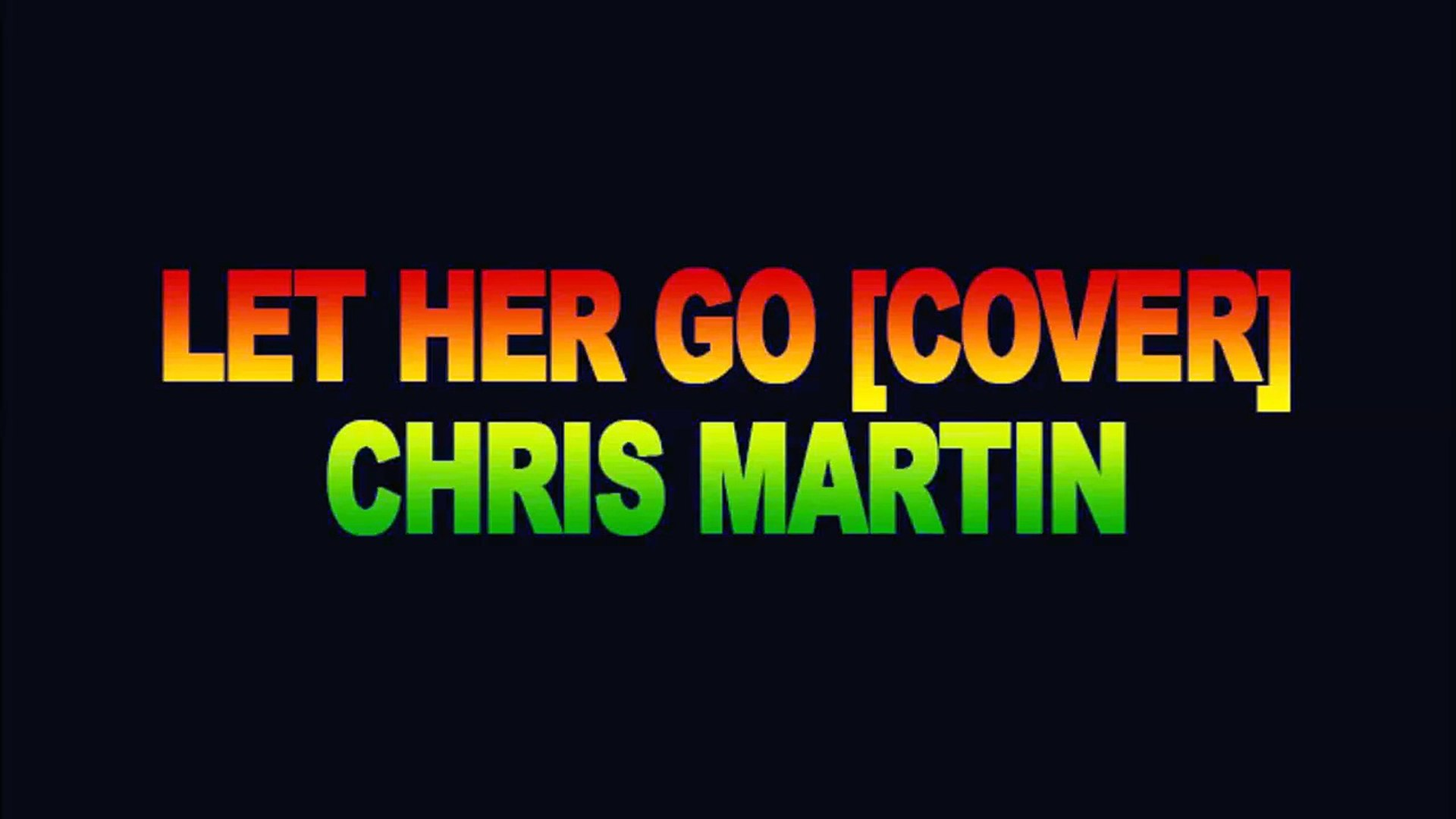 Let Her Go (Reggae Cover) - Chris Martin [Nov 2013]