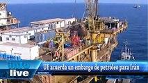 Unión Europea acuerda un embargo de petróleo para Irán