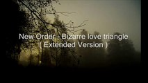 New Order - Bizarre love triangle ( Extended Version )