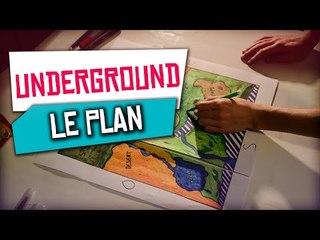 LE PLAN D'UNDERGROUND