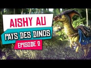 Aishy au Pays des Dinosaures - Ark Survival Evolved #2