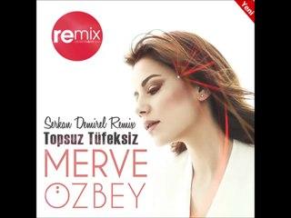 Merve Özbey - Topsuz Tüfeksiz (Remix by Serkan Demirel)