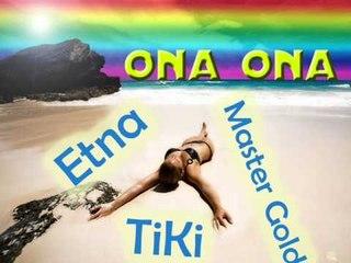 TiKi feat. ETNA, Master GoLD - Ona Ona 2011 new hit