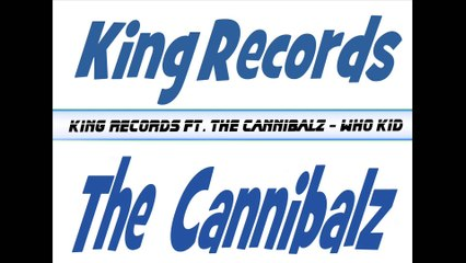 King Records Ft. The Cannibalz - Who Kid