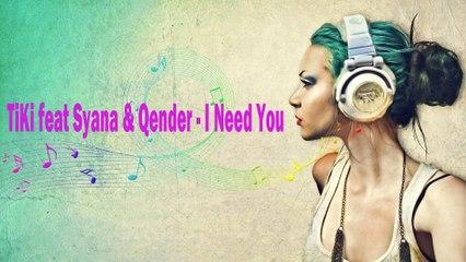 TiKi feat Syana & Qender - I Need You 2012
