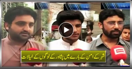 Peshawar People Views About Peace - Well Done Pak Army and KPK Police
