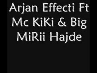Arjan Effecti Ft Mc KiKi & Big MiRii Hajde