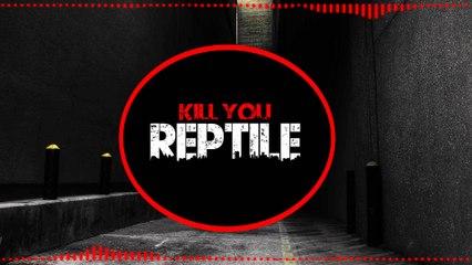 Reptile - kill You ( Dubstep )