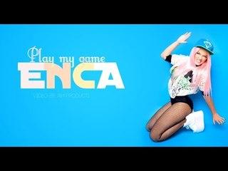 ENCA - PLAY MY GAME ( A PO T'PELQEN ENGLISH VERSION )