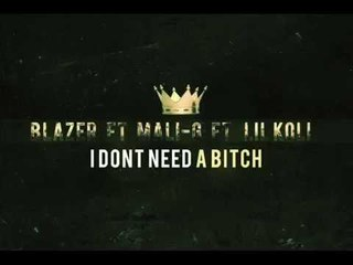Blazer ft Mali G & Lil Koli - I Dont Need A B*tch