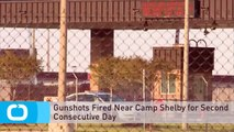Gunshots Fired Near Camp Shelby for Second Consecutive Day