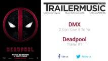 Deadpool - Trailer #1 Music #3 (DMX - X Gon' Give It To Ya)