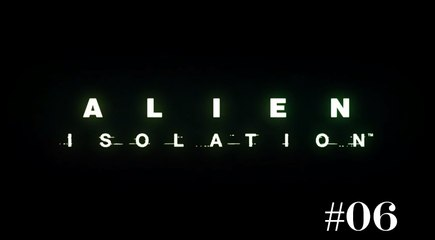 [Périple-Découverte] Alien: Isolation - PC - 06