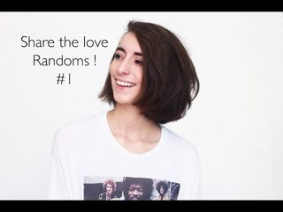 Share the love - randoms #1 !