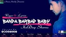 Banda Barbad Baby || KulDeep Sharma || New H&P NonStop Rapping (Hip-Hop)  Single Track 2015