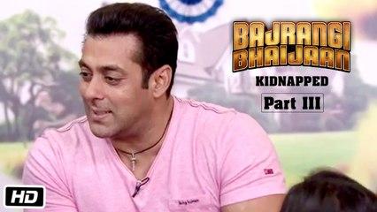 Bajrangi Bhaijaan Kidnapped - Part III | Salman Khan's Daily Routine