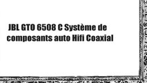 JBL GTO 6508 C Système de composants auto Hifi Coaxial