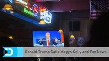 Donald Trump Calls Megyn Kelly and Fox News
