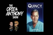 "Opie and Anthony:  Quincy, M.E. ""The Face of Fear"" and More (07/09/2007, 09/20/2007, 12/14/2007)"