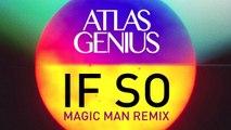 Atlas Genius - If So (Magic Man Remix) [Remix]