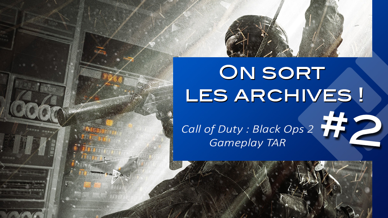 On sort les archives ! Call of Duty : Black Ops 2 – Gameplay TAR