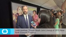 Judd Apatow, Trevor Noah Join Lineup of 2015 New York Comedy Festival