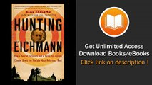 Hunting Eichmann How a Band of Survivors and a Young Spy Agency Chased Down the Worlds Most Notorious Nazi EBOOK (PDF) REVIEW