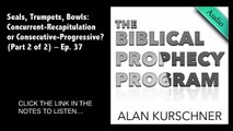 Seals, Trumpets, Bowls in Book of Revelation: Recapitulation or Progressive? Part 2 of 2 - Ep. 37