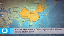 Massive Explosions in China Registered as Seismic Activity 160km Away