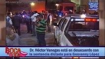 Dr. Héctor Vanegas está en desacuerdo con la sentencia dictada para Geovanny López