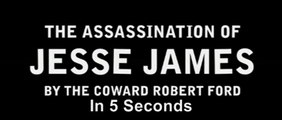5 Second Movies: The Assassination of Jesse James by the Coward Robert Ford
