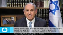 Mike Huckabee Warns on Iran Deal: 'Israel Is the Opening Act, but the Main Event Is America'