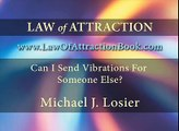 Law of Attraction - Can I Send Vibes For Someone Else? with Michael Losier