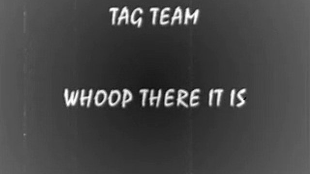 TAG TEAM - WHOOMP THERE IT IS