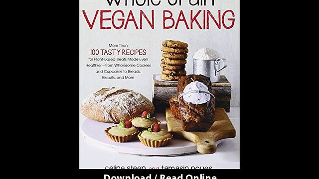 Whole Grain Vegan Baking More Than 100 Tasty Recipes For Plant-Based Treats Made Even Healthier-From Wholesome Cookies And Cupcakes To Breads Biscuits And More EBOOK (PDF) REVIEW