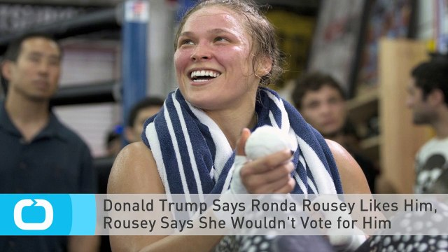 Donald Trump Says Ronda Rousey Likes Him, Rousey Says She Wouldn't Vote for Him