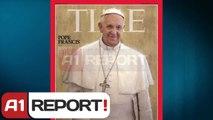 A1 Report - Papa Françesku Njeriut i Vitit i Revistes Time