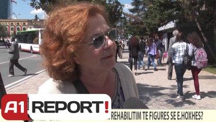 A1 REPORT- VOX REPORT- A jeni dakord për rehabilitim të figurës së E. Hoxhës?