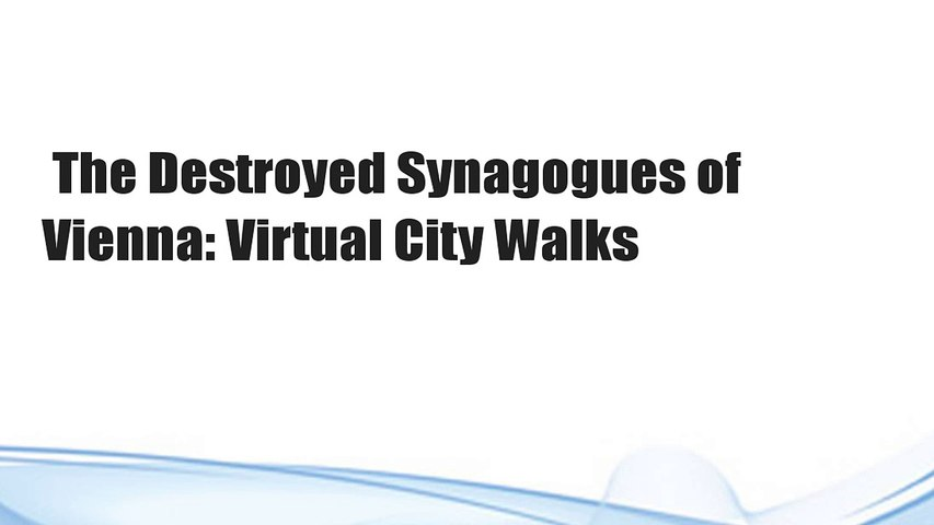 The Destroyed Synagogues of Vienna: Virtual City Walks