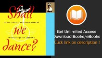 Shall We Dance Eight Classic Ballroom Dances in Eight Quick Lessons