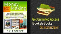 Money Making Box Set Become Prosperous by Selling Top 10 Ultimate Items on Amazon and Start Your Own Etsy Business Using the Strategies Given in This ... selling on amazon, etsy selling success) PDF