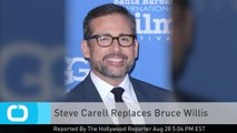 Steve Carell Replaces Bruce Willis