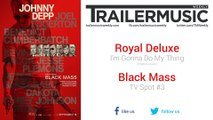 Black Mass - TV Spot #3 Exclusive Music (Royal Deluxe - I'm Gonna Do My Thing)