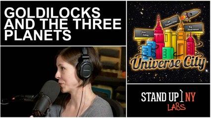 UNIVERSE CITY - Goldilocks and the Three Planets